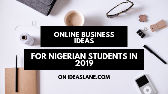 Business that Nigerian students can do in 2019